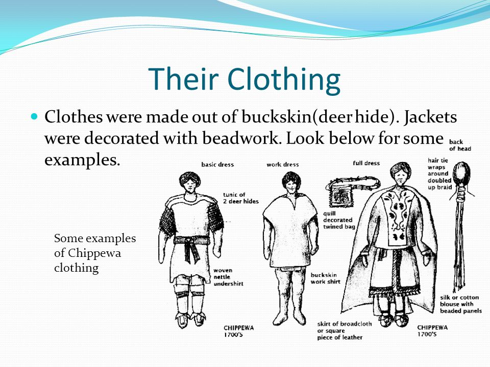 Their Clothing Clothes were made out of buckskin(deer hide).