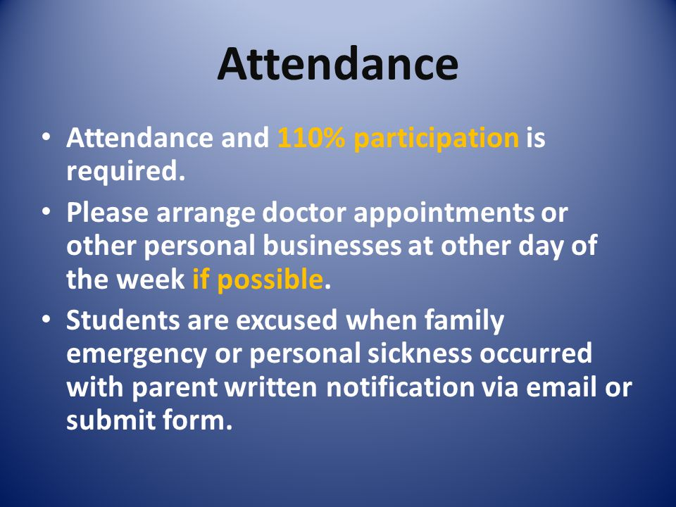 Attendance Attendance and 110% participation is required.
