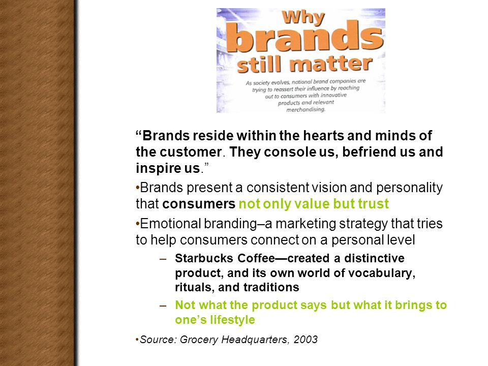 Brands reside within the hearts and minds of the customer.