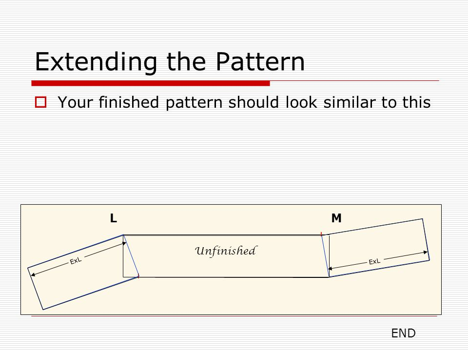 Extending the Pattern  Your finished pattern should look similar to this LM Unfinished ExL END