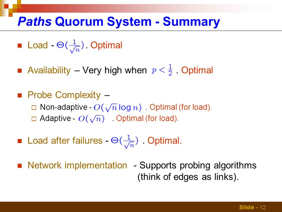 Slide - 12 Paths Quorum System - Summary Load -. Optimal Availability – Very high when.