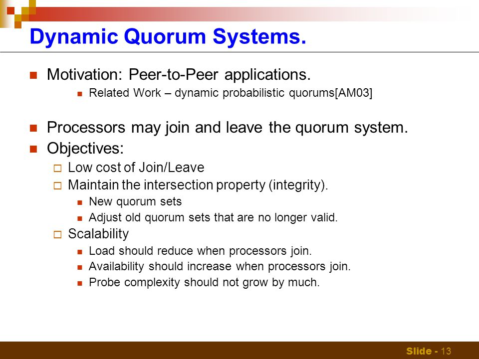 Slide - 13 Dynamic Quorum Systems. Motivation: Peer-to-Peer applications.