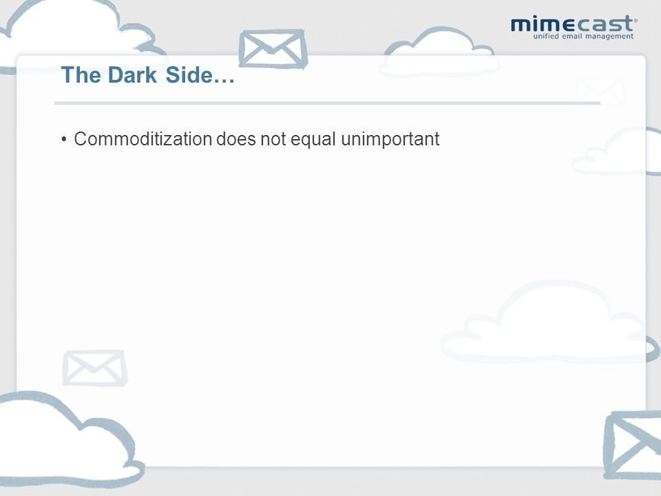 Commoditization does not equal unimportant The Dark Side…