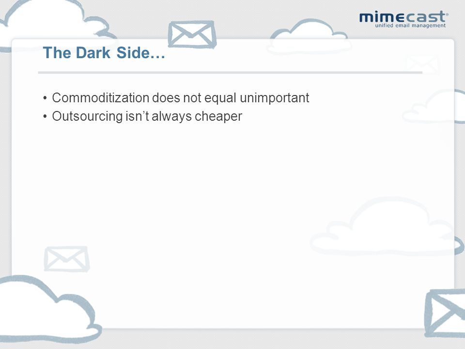Commoditization does not equal unimportant Outsourcing isn't always cheaper The Dark Side…