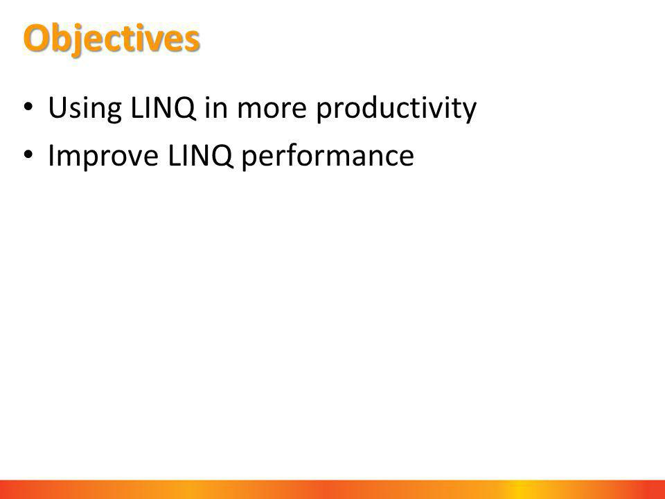 Objectives Using LINQ in more productivity Improve LINQ performance
