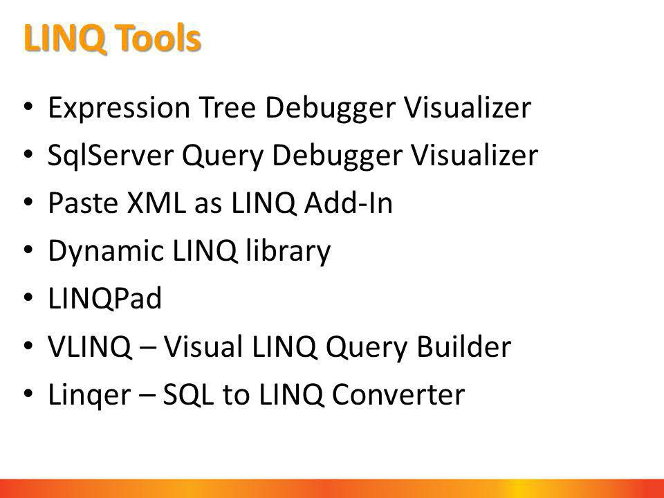LINQ Tools Expression Tree Debugger Visualizer SqlServer Query Debugger Visualizer Paste XML as LINQ Add-In Dynamic LINQ library LINQPad VLINQ – Visual LINQ Query Builder Linqer – SQL to LINQ Converter