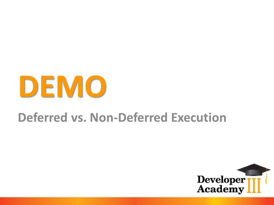 DEMO Deferred vs. Non-Deferred Execution