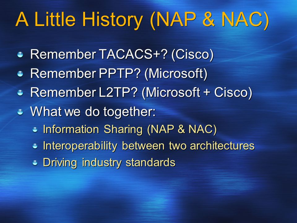 A Little History (NAP & NAC) Remember TACACS+. (Cisco) Remember PPTP.