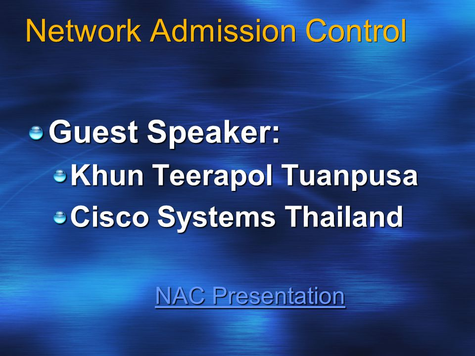 Network Admission Control Guest Speaker: Khun Teerapol Tuanpusa Cisco Systems Thailand NAC Presentation NAC Presentation