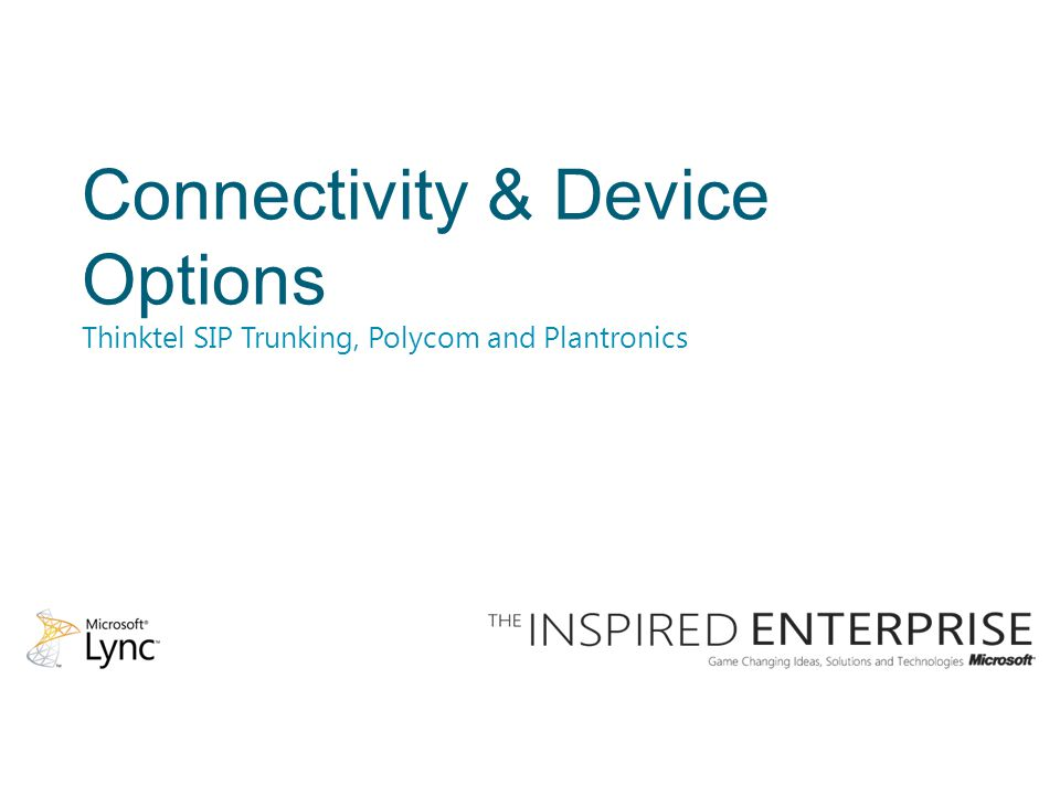 Connectivity & Device Options Thinktel SIP Trunking, Polycom and Plantronics