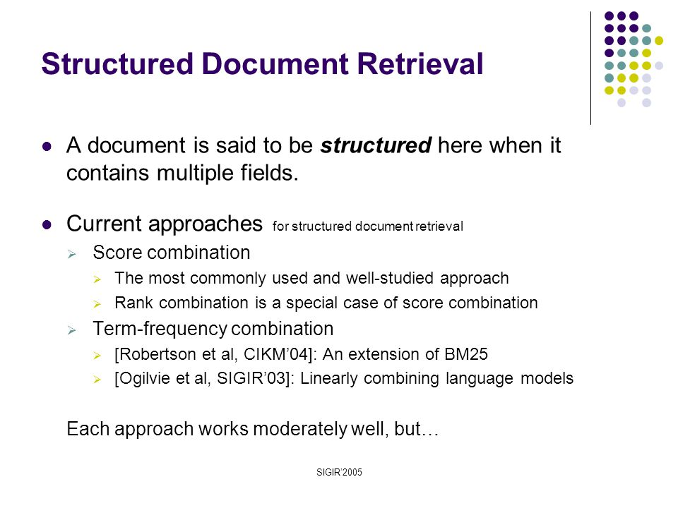 SIGIR'2005 A document is said to be structured here when it contains multiple fields.