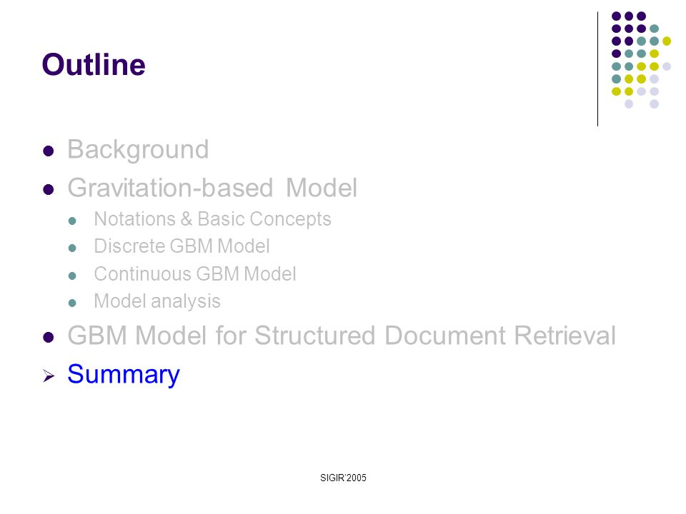SIGIR'2005 Background Gravitation-based Model Notations & Basic Concepts Discrete GBM Model Continuous GBM Model Model analysis GBM Model for Structured Document Retrieval  Summary Outline