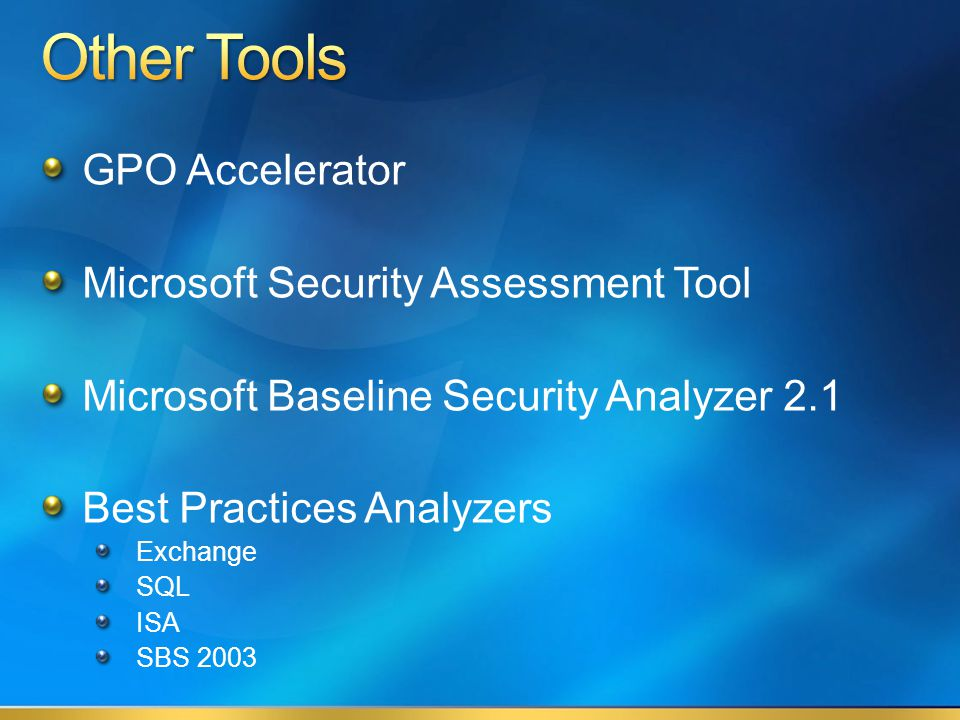 GPO Accelerator Microsoft Security Assessment Tool Microsoft Baseline Security Analyzer 2.1 Best Practices Analyzers Exchange SQL ISA SBS 2003