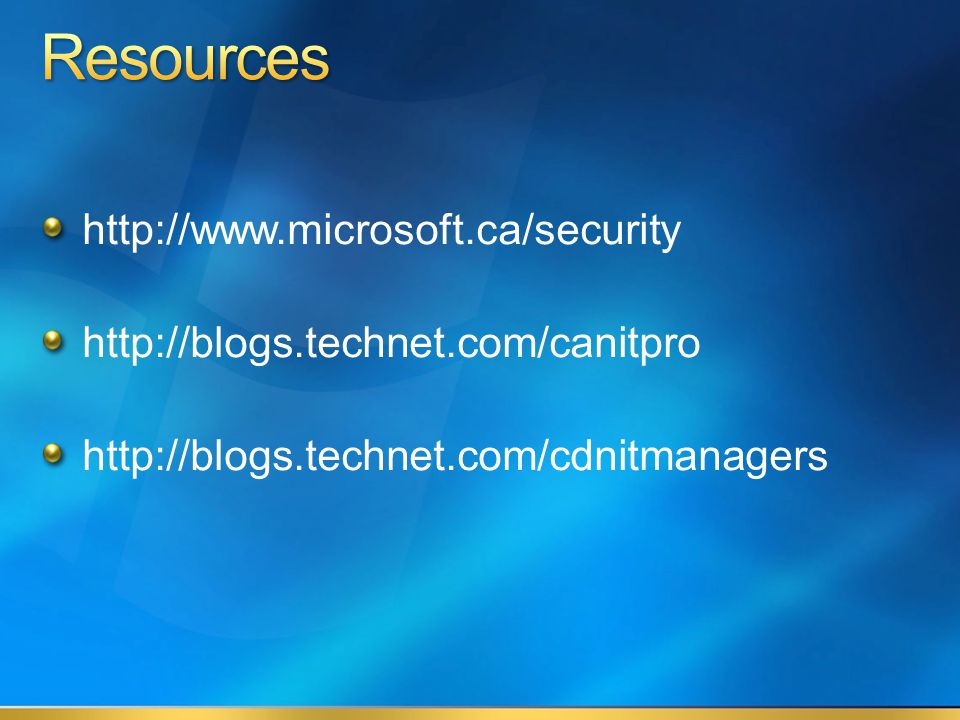 http://www.microsoft.ca/security http://blogs.technet.com/canitpro http://blogs.technet.com/cdnitmanagers
