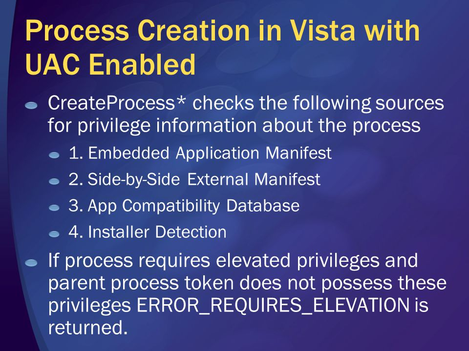Process Creation in Vista with UAC Enabled CreateProcess* checks the following sources for privilege information about the process 1.