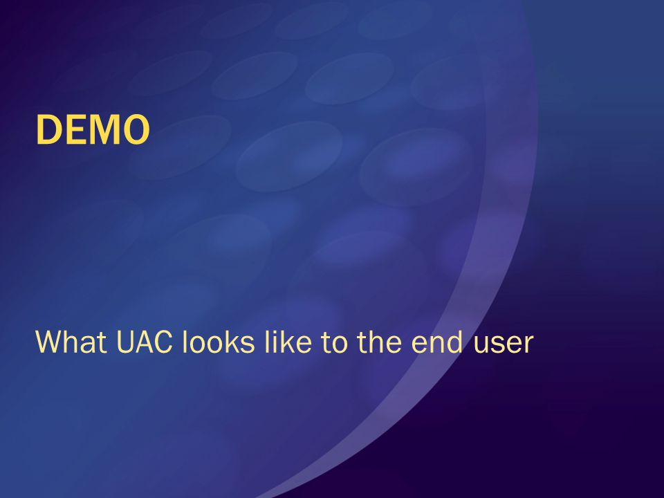 DEMO What UAC looks like to the end user