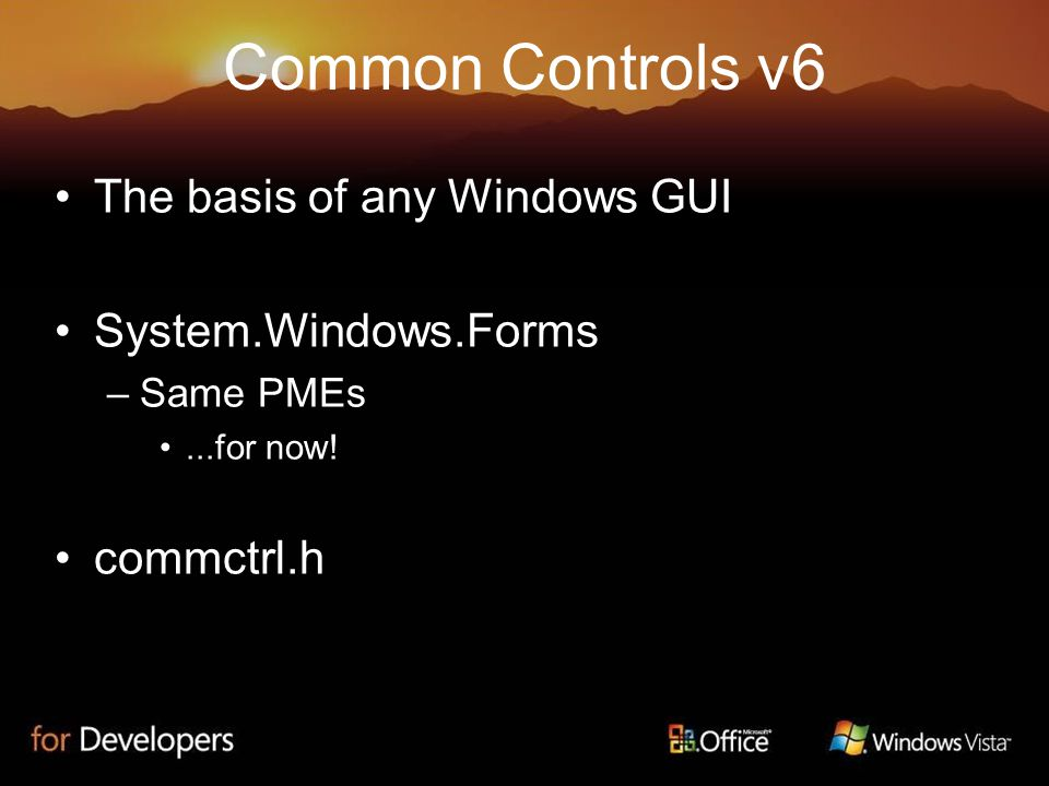 Common Controls v6 The basis of any Windows GUI System.Windows.Forms –Same PMEs...for now.