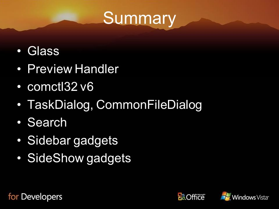 Summary Glass Preview Handler comctl32 v6 TaskDialog, CommonFileDialog Search Sidebar gadgets SideShow gadgets