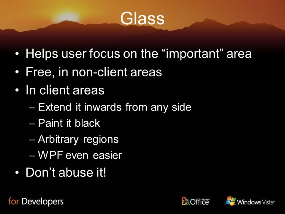 Helps user focus on the important area Free, in non-client areas In client areas –Extend it inwards from any side –Paint it black –Arbitrary regions –WPF even easier Don't abuse it!