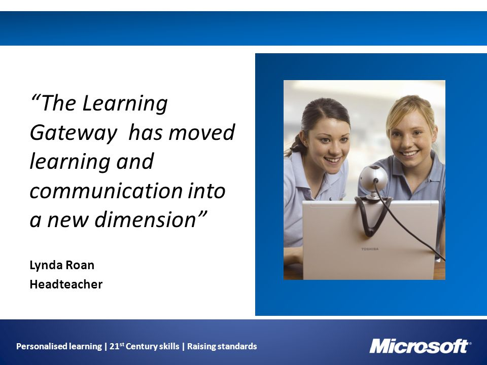 The Learning Gateway has moved learning and communication into a new dimension Lynda Roan Headteacher