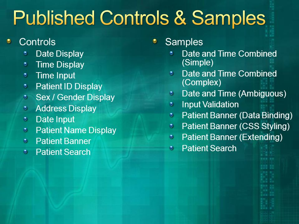 Controls Date Display Time Display Time Input Patient ID Display Sex / Gender Display Address Display Date Input Patient Name Display Patient Banner Patient Search Samples Date and Time Combined (Simple) Date and Time Combined (Complex) Date and Time (Ambiguous) Input Validation Patient Banner (Data Binding) Patient Banner (CSS Styling) Patient Banner (Extending) Patient Search