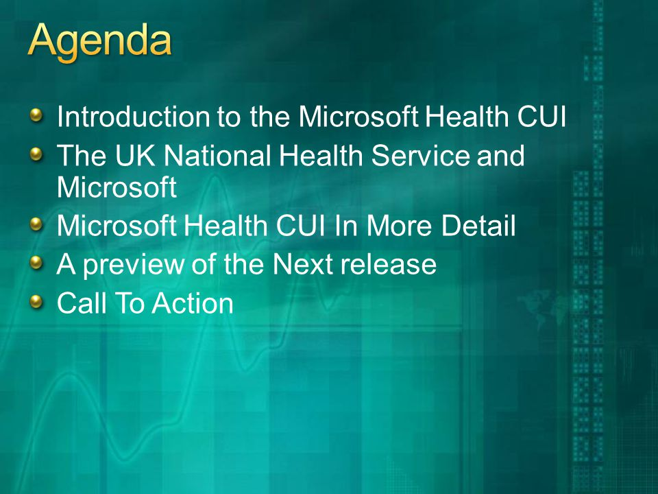 Introduction to the Microsoft Health CUI The UK National Health Service and Microsoft Microsoft Health CUI In More Detail A preview of the Next release Call To Action