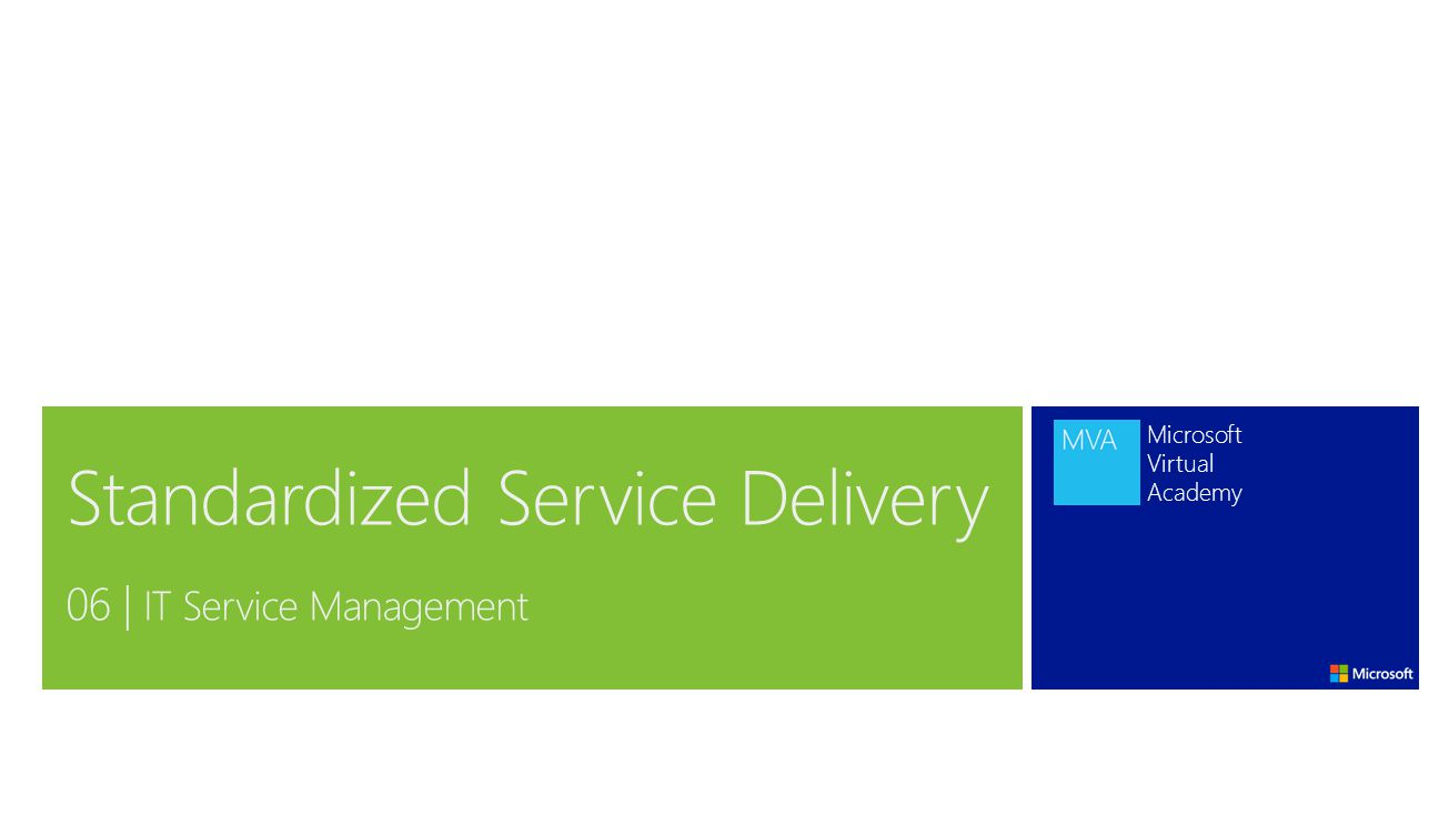 Microsoft Virtual Academy Standardized Service Delivery 06 | IT Service Management