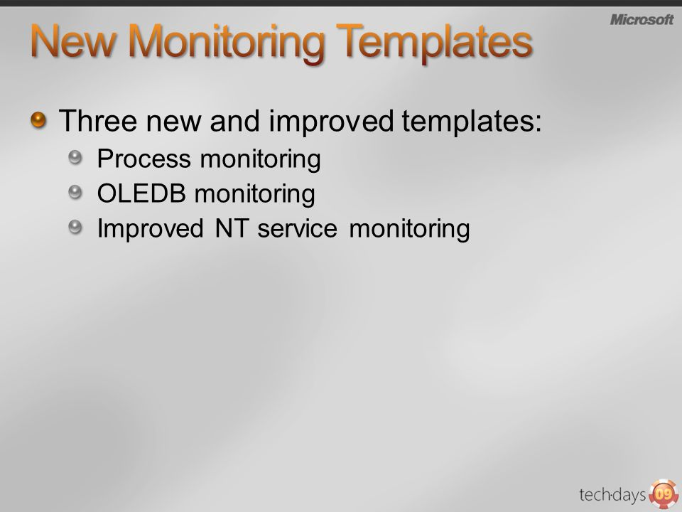 Three new and improved templates: Process monitoring OLEDB monitoring Improved NT service monitoring