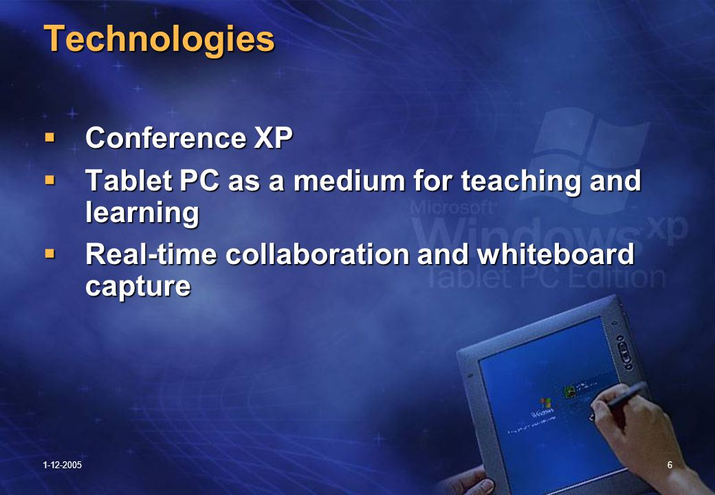 1-12-20056 Technologies  Conference XP  Tablet PC as a medium for teaching and learning  Real-time collaboration and whiteboard capture