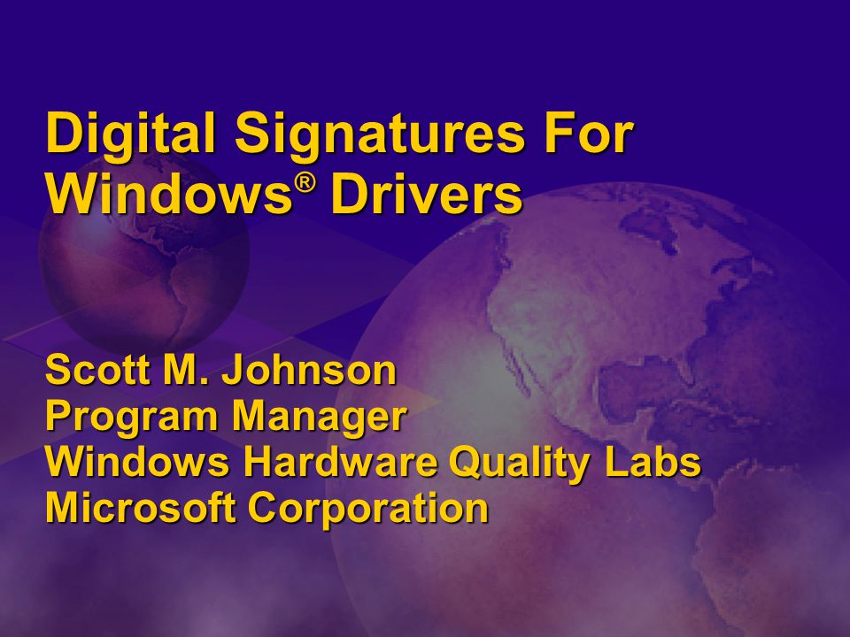 Digital Signatures For Windows ® Drivers Scott M.
