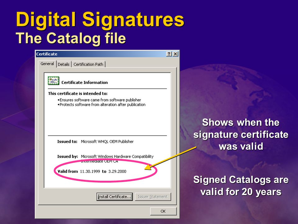 Shows when the signature certificate was valid Signed Catalogs are valid for 20 years