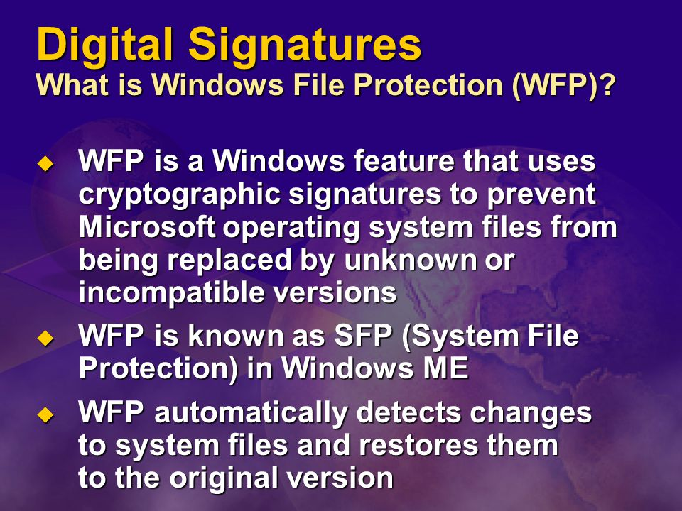 Digital Signatures What is Windows File Protection (WFP).