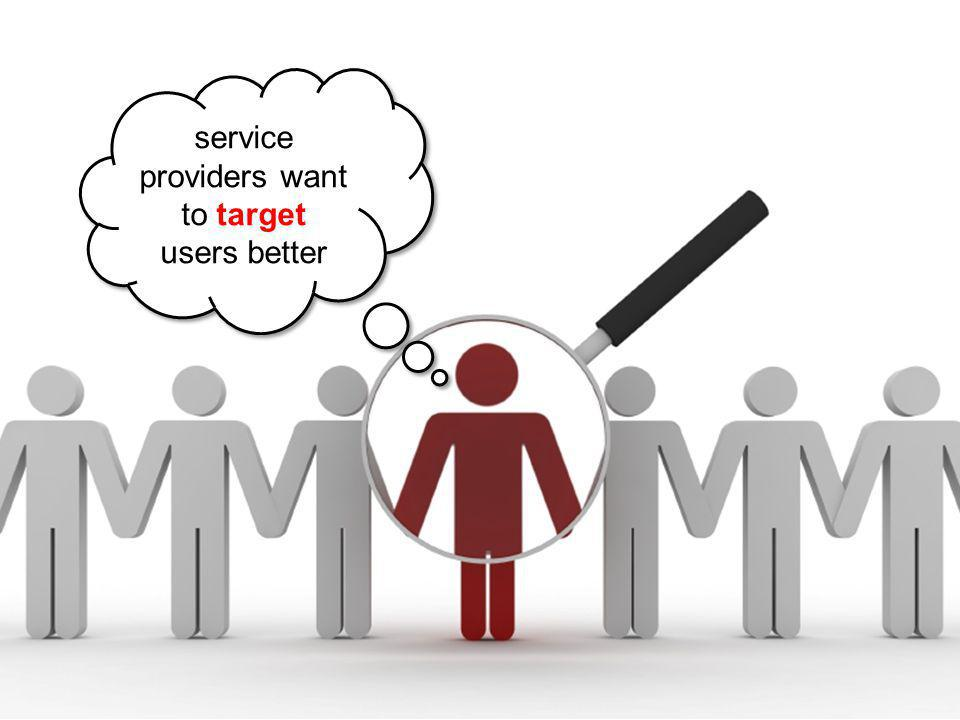 service providers want to target users better