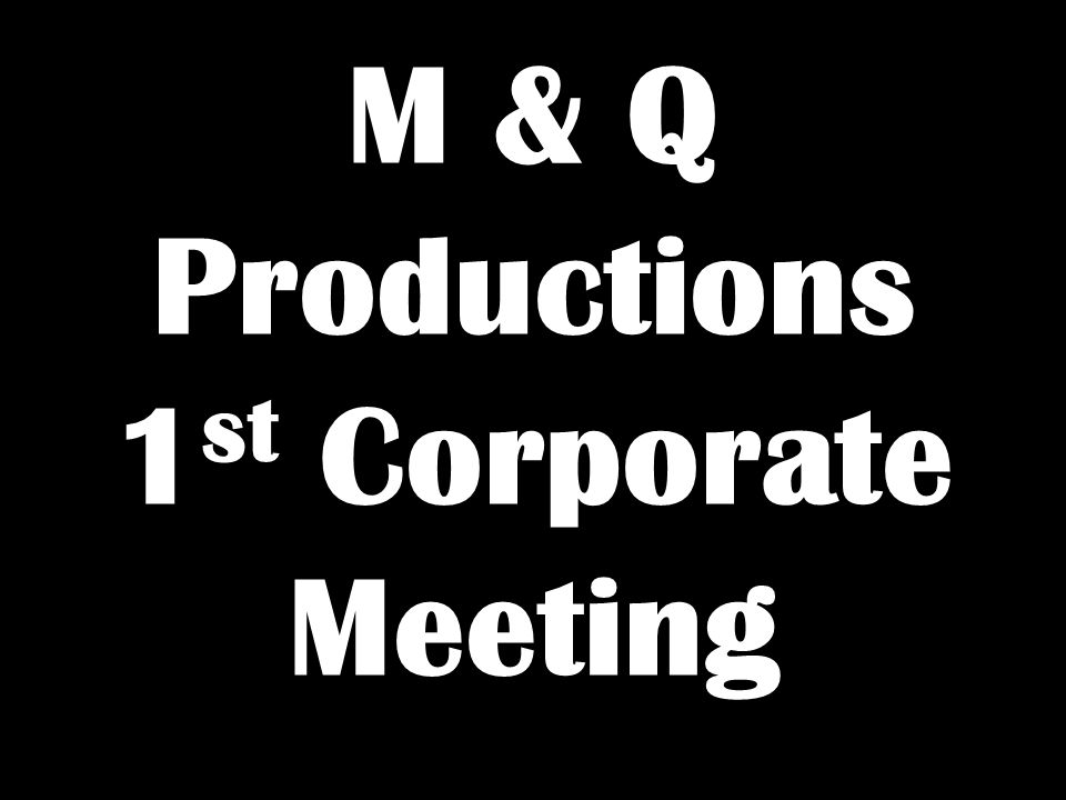 M & Q Productions 1 st Corporate Meeting