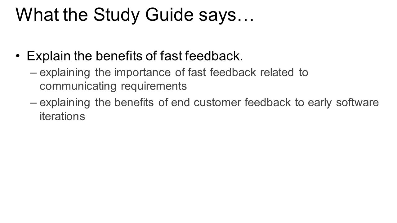 What the Study Guide says… Explain the benefits of fast feedback.