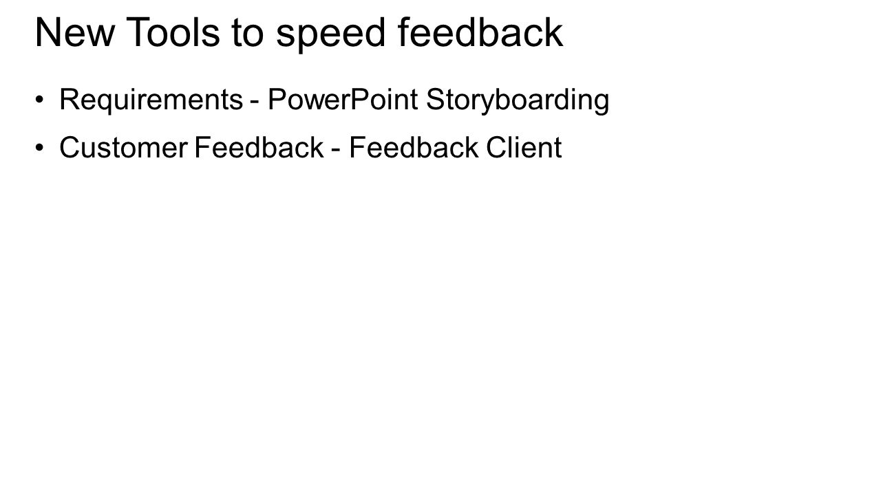 New Tools to speed feedback Requirements - PowerPoint Storyboarding Customer Feedback - Feedback Client