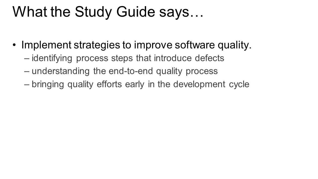 What the Study Guide says… Implement strategies to improve software quality.