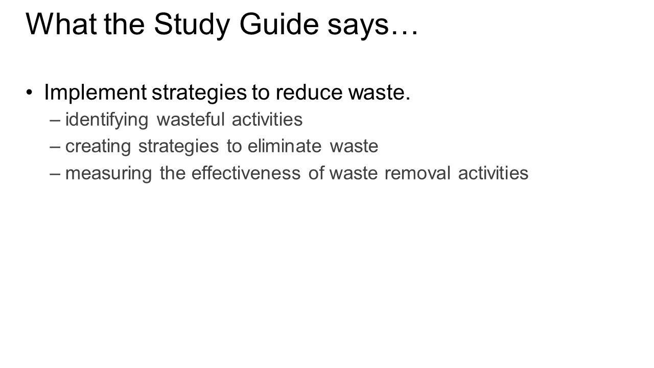 What the Study Guide says… Implement strategies to reduce waste.