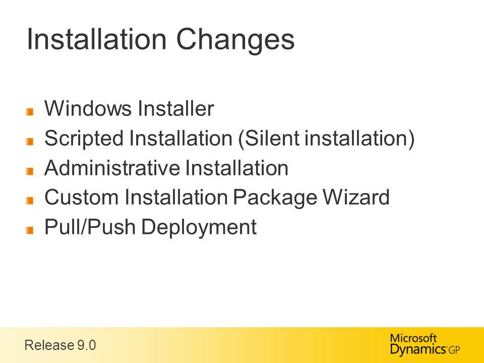Release 9.0 Installation Changes Windows Installer Scripted Installation (Silent installation) Administrative Installation Custom Installation Package Wizard Pull/Push Deployment