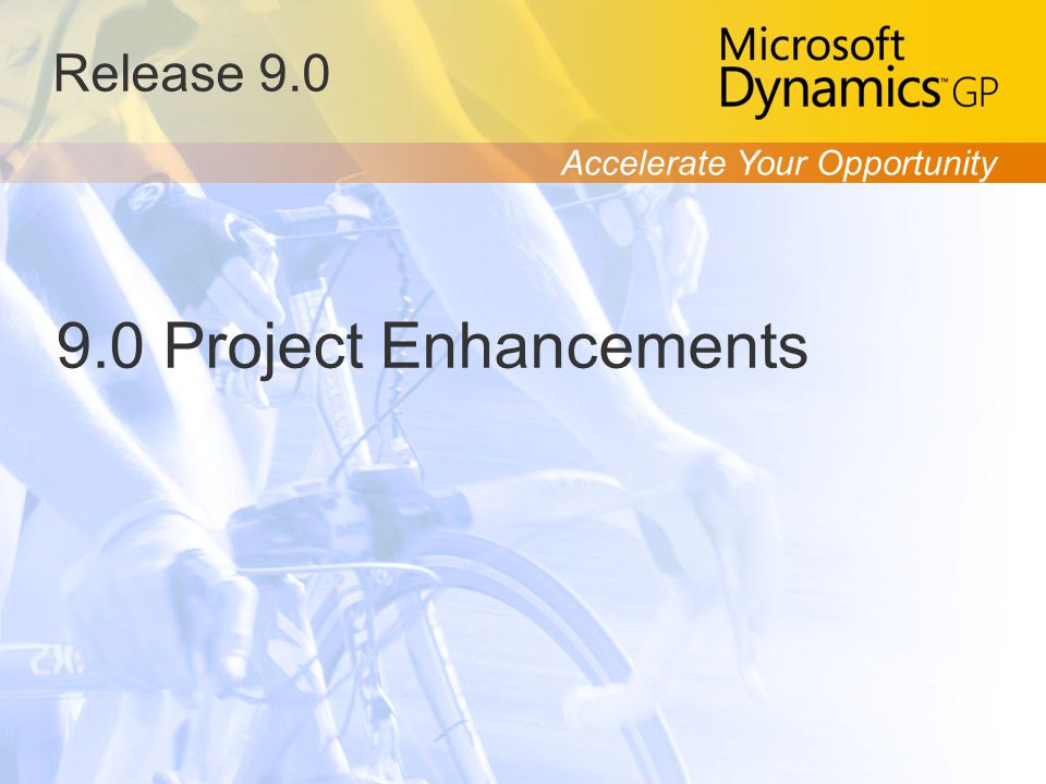 Accelerate Your Opportunity Release 9.0 9.0 Project Enhancements