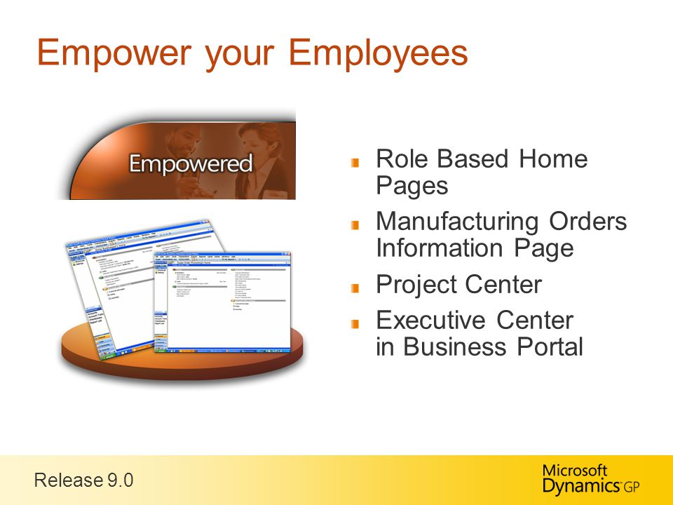 Release 9.0 Empower your Employees Role Based Home Pages Manufacturing Orders Information Page Project Center Executive Center in Business Portal