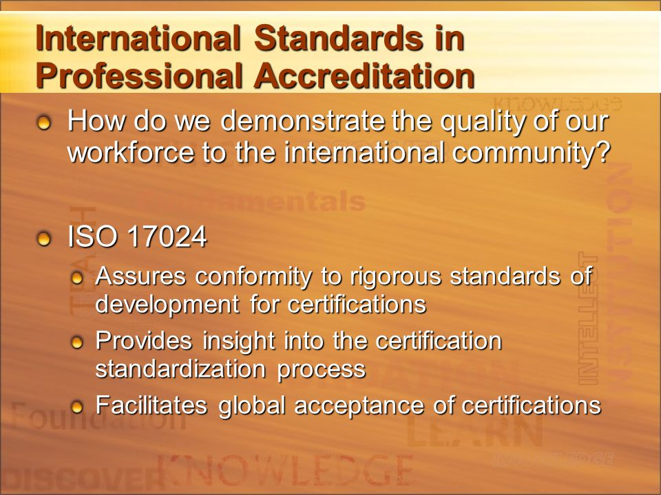 International Standards in Professional Accreditation How do we demonstrate the quality of our workforce to the international community.