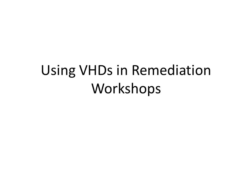 Using VHDs in Remediation Workshops