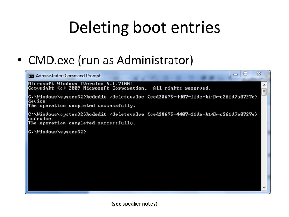 Deleting boot entries CMD.exe (run as Administrator) (see speaker notes)
