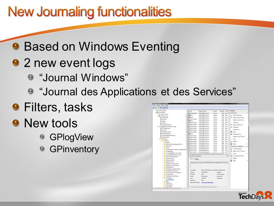 Based on Windows Eventing 2 new event logs Journal Windows Journal des Applications et des Services Filters, tasks New tools GPlogView GPinventory
