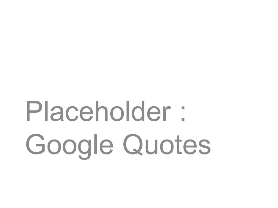 Placeholder : Google Quotes
