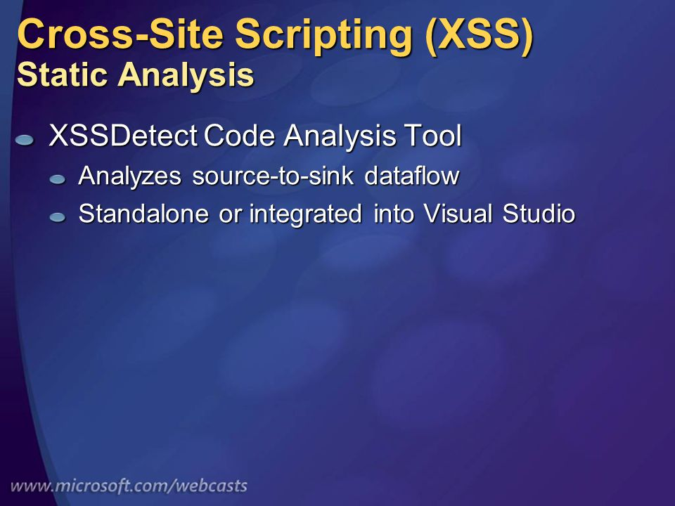 Cross-Site Scripting (XSS) Static Analysis XSSDetect Code Analysis Tool Analyzes source-to-sink dataflow Standalone or integrated into Visual Studio