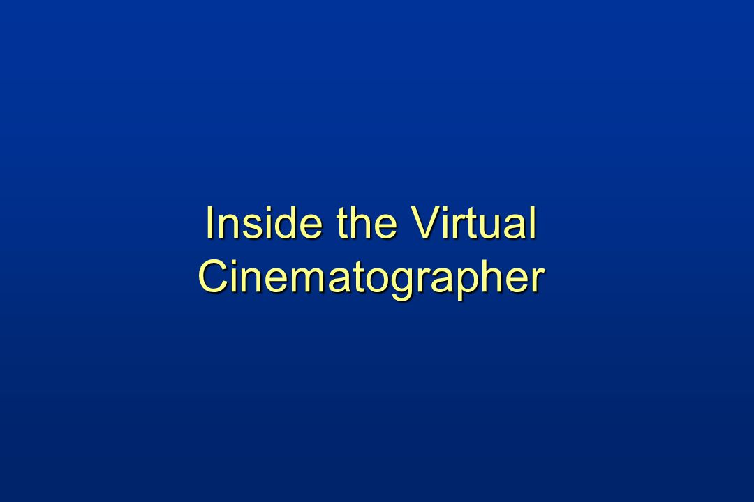 Inside the Virtual Cinematographer