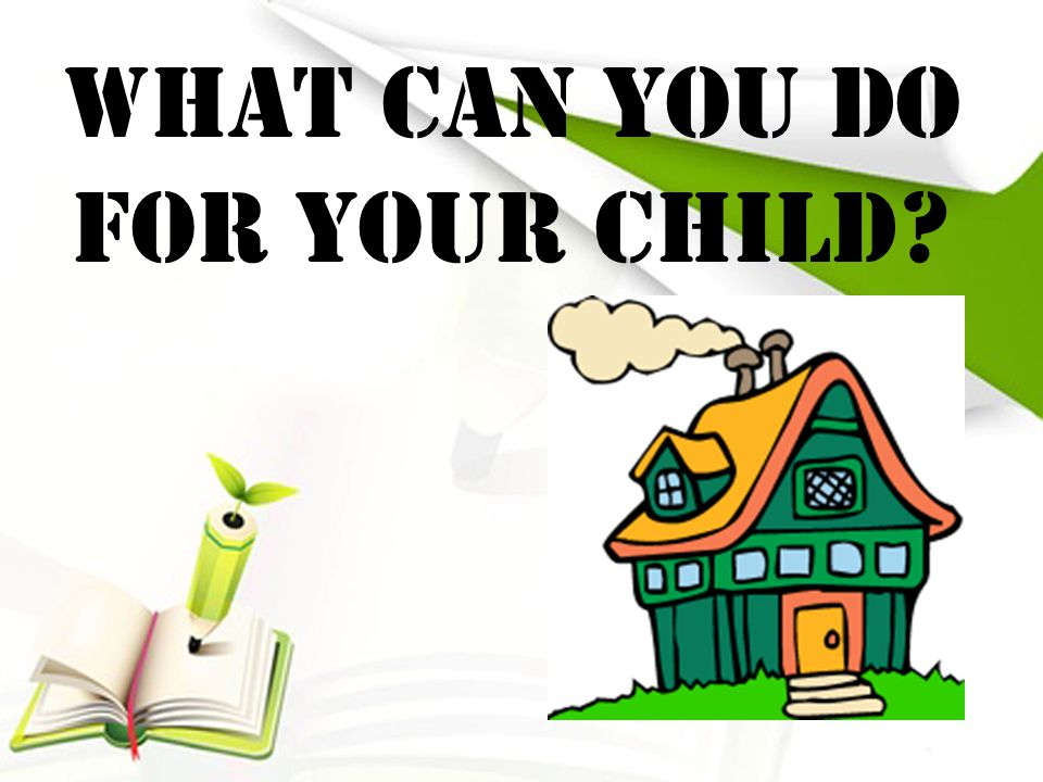 What Can You Do For Your Child