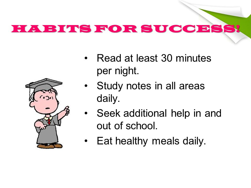 HABITS FOR SUCCESS. Read at least 30 minutes per night.